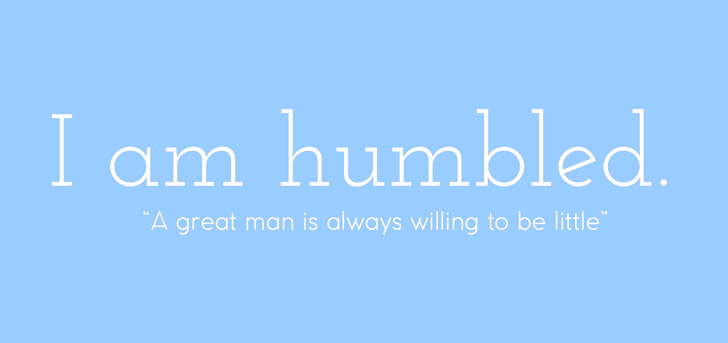 To be humbled.