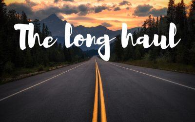 The long haul.